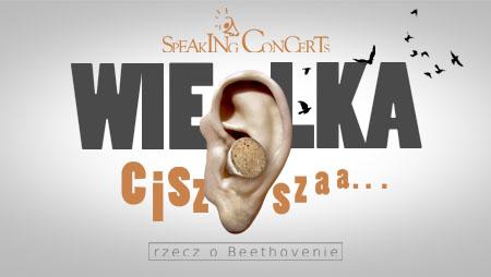 speaking concerts - wielka cisza czyli rzecz o beethovenie